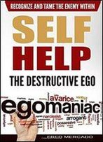 Self Help: The Destructive Ego: Recognize And Tame The Enemy Within