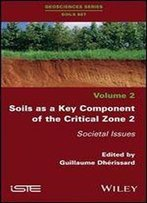 Soils As A Key Component Of The Critical Zone 2: Societal Issues (Geosciences Series Soils Set)