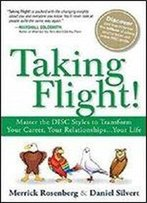 Taking Flight!: Master The Disc Styles To Transform Your Career, Your Relationships...Your Life [Kindle Edition]