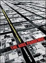 The Aids Pandemic: Complacency, Injustice, And Unfulfilled Expectations (Studies In Social Medicine)