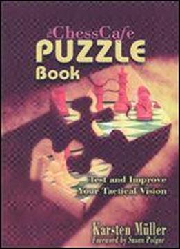 The Chesscafe Puzzle Book: Test And Improve Your Tactical Vision