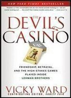 The Devil's Casino: Friendship, Betrayal, And The High Stakes Games Played Inside Lehman Brothers