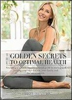 The Golden Secrets To Optimal Health [Kindle Edition]