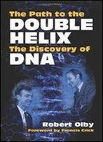 The Path To The Double Helix: The Discovery Of Dna