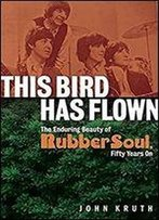 This Bird Has Flown: The Enduring Beauty Of Rubber Soul Fifty Years On