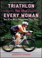 Triathlon For The Every Woman: You Can Be A Triathlete. Yes. You