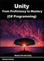 Unity From Proficiency To Mastery (C# Programming): Master C# With Unity (Volume 2)