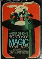 Walter Gibson's Big Book Of Magic For All Ages: With Over 150 Easy-To-Perform Tricks Using Everyday, Objects