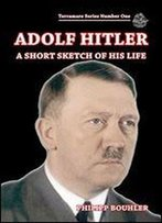 Adolf Hitler: A Short Sketch Of His Life