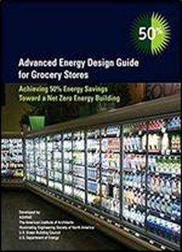 Advanced Energy Design Guide For Grocery Stores - 50% Energy Savings
