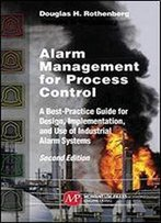 Alarm Management For Process Control: Second Editon
