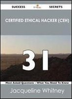 Certified Ethical Hacker (Ceh) 31 Success Secrets - 31 Most Asked Questions On Certified Ethical Hacker (Ceh) - What