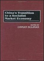 Chinas Transition To A Socialist Market Economy