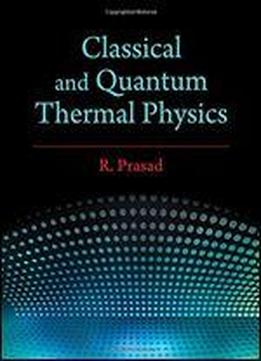 Classical And Quantum Thermal Physics
