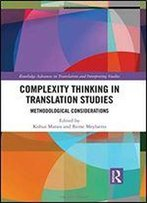 Complexity Thinking In Translation Studies: Methodological Considerations
