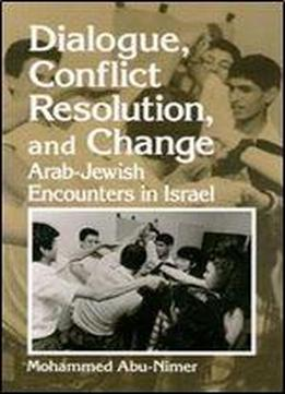Dialogue, Conflict Resolution, And Change: Arab-jewish Encounters In Israel