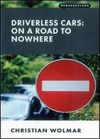 Driverless Cars: On A Road To Nowhere