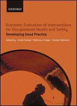 Economic Evaluation Of Interventions For Occupational Health And Safety: Developing Good Practice