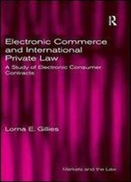 Electronic Commerce And International Private Law: A Study Of Electronic Consumer Contracts
