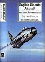 English Electric Aircraft And Their Predecessors (Putnam's British Aircraft)