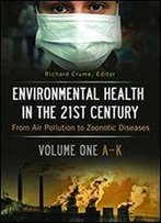 Environmental Health In The 21st Century [2 Volumes]: From Air Pollution To Zoonotic Diseases