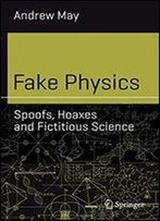 Fake Physics: Spoofs, Hoaxes And Fictitious Science