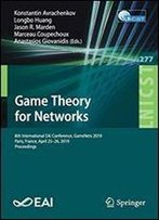 Game Theory For Networks: 8th International Eai Conference, Gamenets 2019, Paris, France, April 2526, 2019, Proceedings