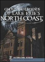 Ghosts And Legends Of Lake Erie's North Coast (Haunted America)