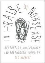 In Praise Of Nonsense: Aesthetics, Uncertainty, And Postmodern Identity