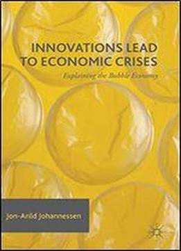 Innovations Lead To Economic Crises: Explaining The Bubble Economy
