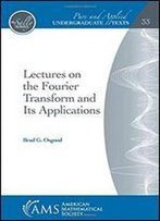 Lectures On The Fourier Transform And Its Applications