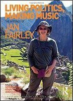 Living Politics, Making Music: The Writings Of Jan Fairley
