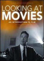 Looking At Movies: An Introduction To Film (Third Edition)