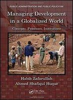 Managing Development In A Globalized World: Concepts, Processes, Institutions