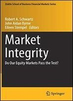 Market Integrity: Do Our Equity Markets Pass The Test? (Zicklin School Of Business Financial Markets Series)