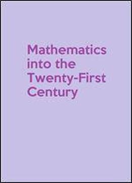 Mathematics Into The Twenty-first Century: 1988 Centennial Symposium August 8-12 (american Mathematical Society Centennial Publications, Vol Ii)