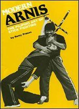 Modern Arnis: The Filipino Art Of Stick Fighting