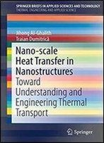 Nano-Scale Heat Transfer In Nanostructures: Toward Understanding And Engineering Thermal Transport