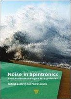 Noise In Spintronics: From Understanding To Manipulation
