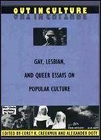 Out In Culture: Gay, Lesbian And Queer Essays On Popular Culture