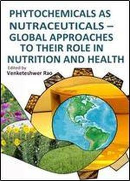 Phytochemicals As Nutraceuticals - Global Approaches To Their Role In Nutrition And Health