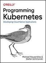 Programming Kubernetes: Developing Cloud Native Applications