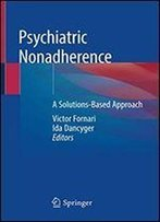 Psychiatric Nonadherence: A Solutions-Based Approach