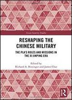 Reshaping The Chinese Military: The Pla's Roles And Missions In The Xi Jinping Era
