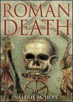 Roman Death: Dying And The Dead In Ancient Rome