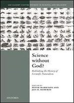 Science Without God?: Rethinking The History Of Scientific Naturalism