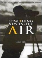 Something New In The Air: The Story Of First Peoples Television Broadcasting In Canada