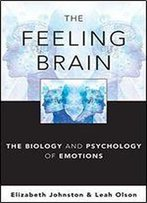 The Feeling Brain: The Biology And Psychology Of Emotions