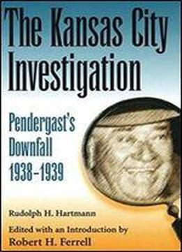 The Kansas City Investigation: Pendergasts Downfall, 1938-1939