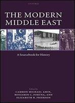 The Modern Middle East:A Sourcebook For History: A Sourcebook For History